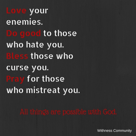 """""""Love your enemies. Do good to those who"""